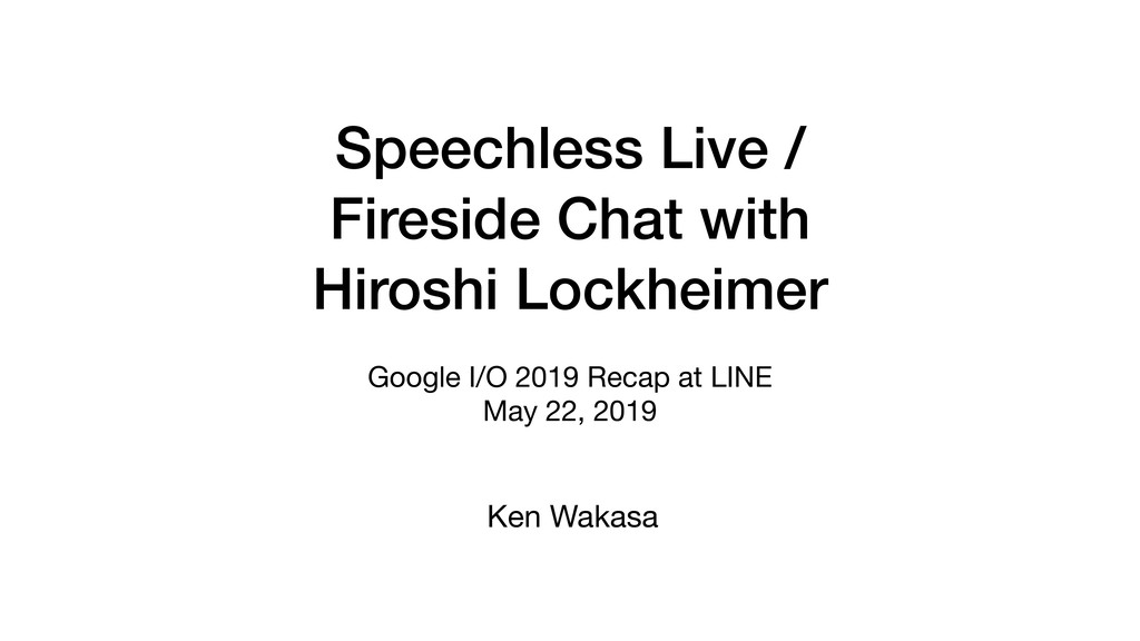 Speechless Live / Fireside Chat with Hiroshi Lo...