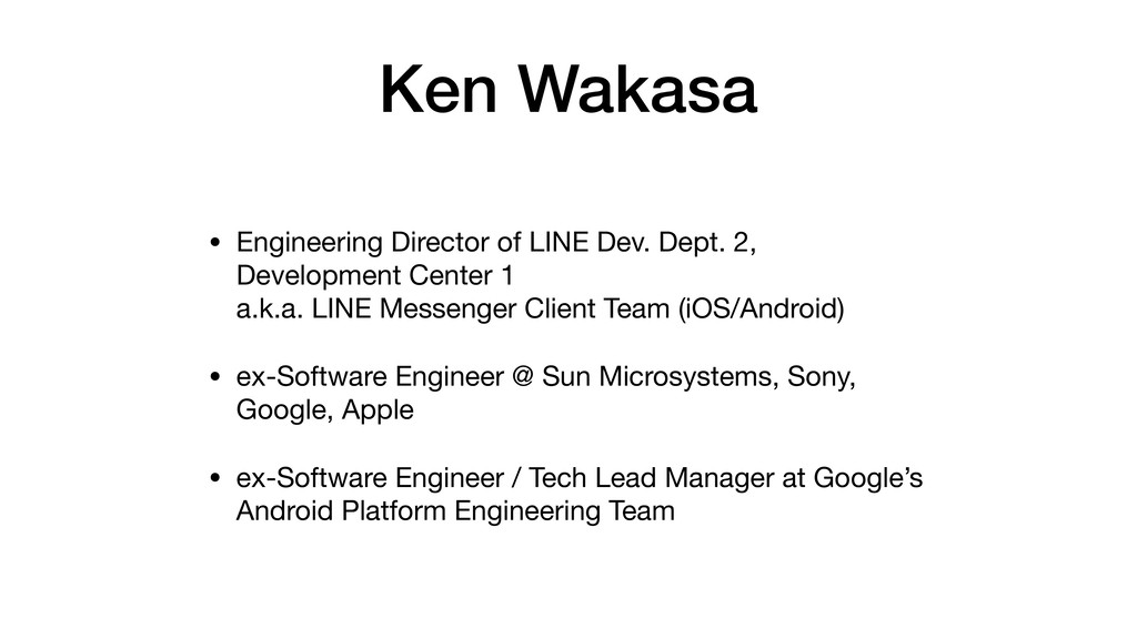 Ken Wakasa • Engineering Director of LINE Dev. ...