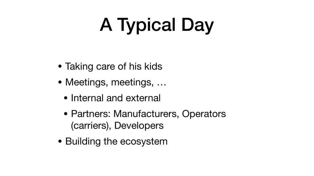 A Typical Day • Taking care of his kids  • Meet...