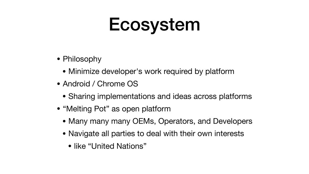 Ecosystem • Philosophy  • Minimize developer's ...