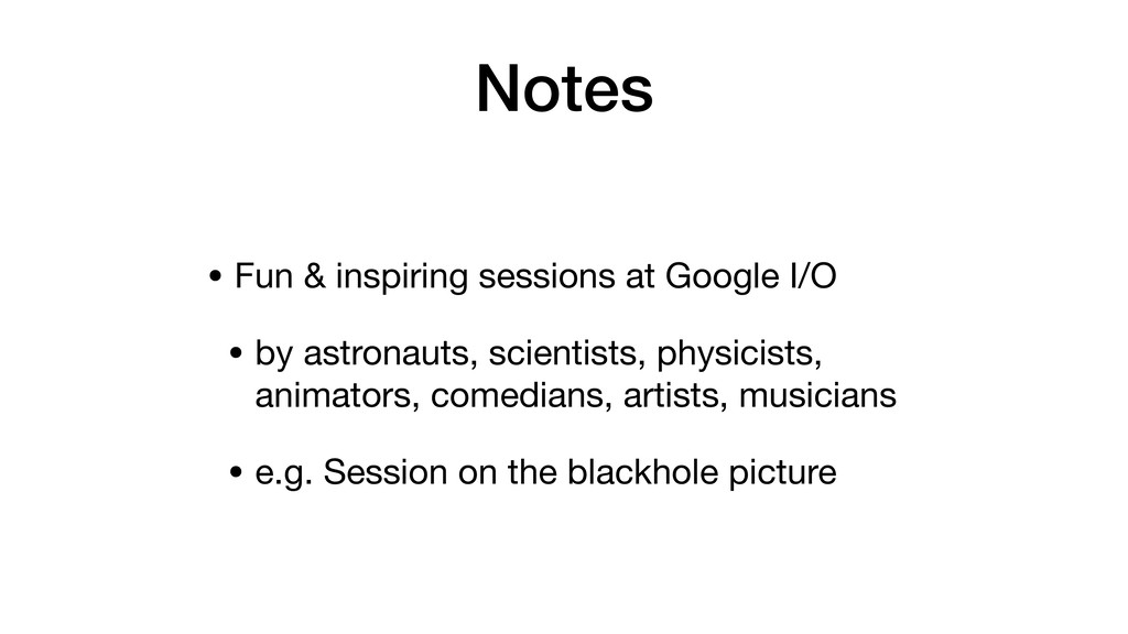Notes • Fun & inspiring sessions at Google I/O ...