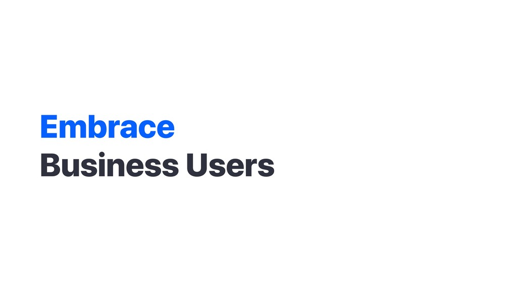 Embrace Business Users