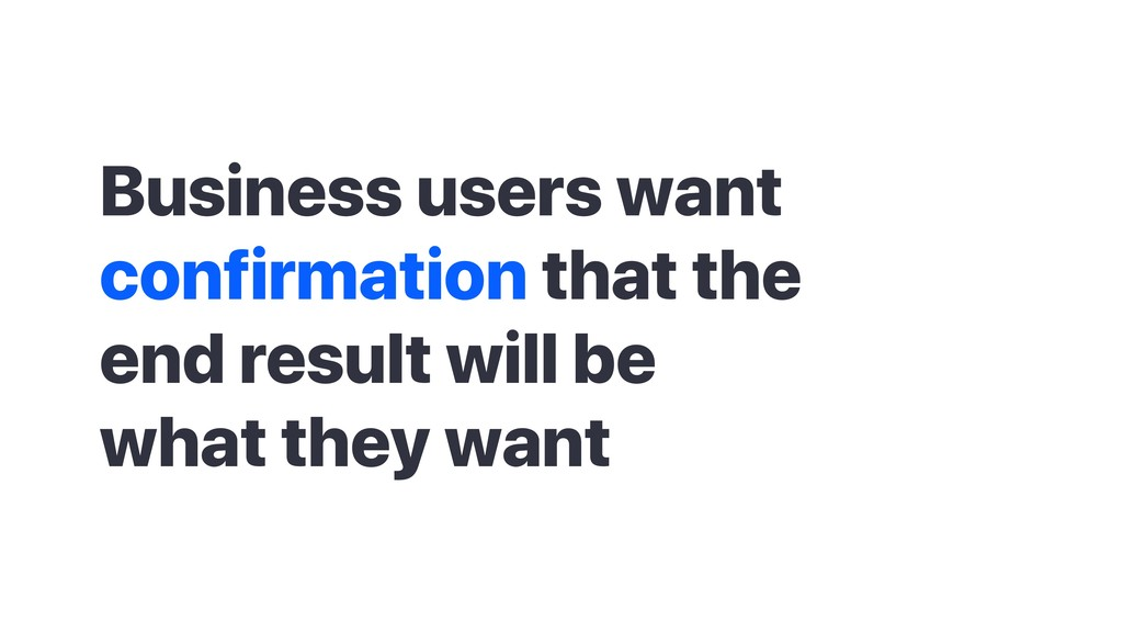 Business users want confirmation that the end r...