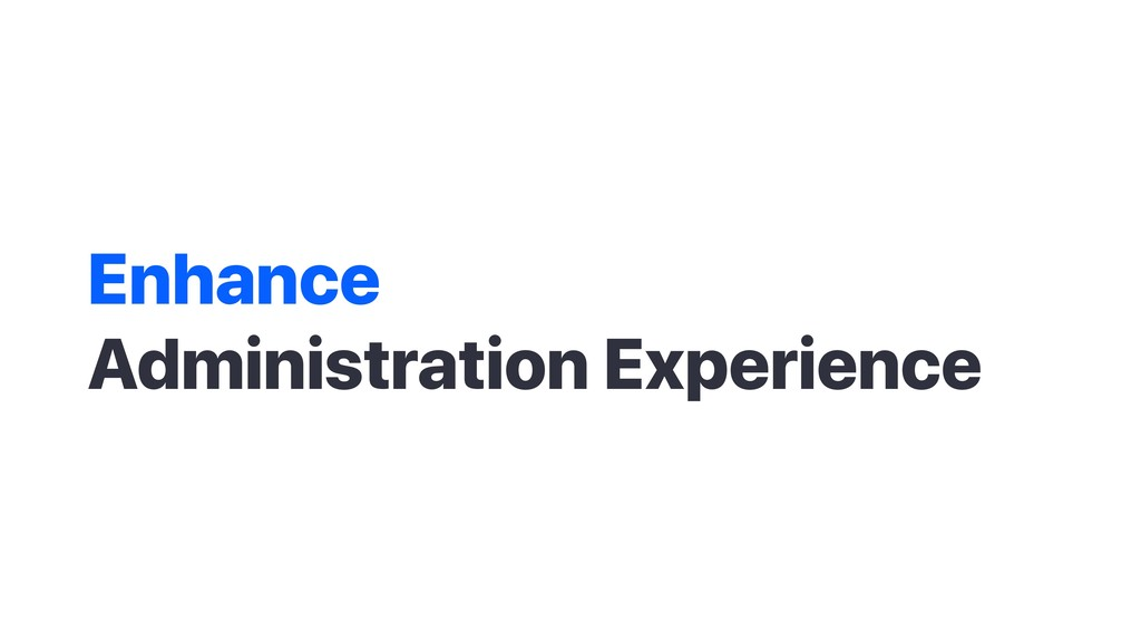 Enhance Administration Experience