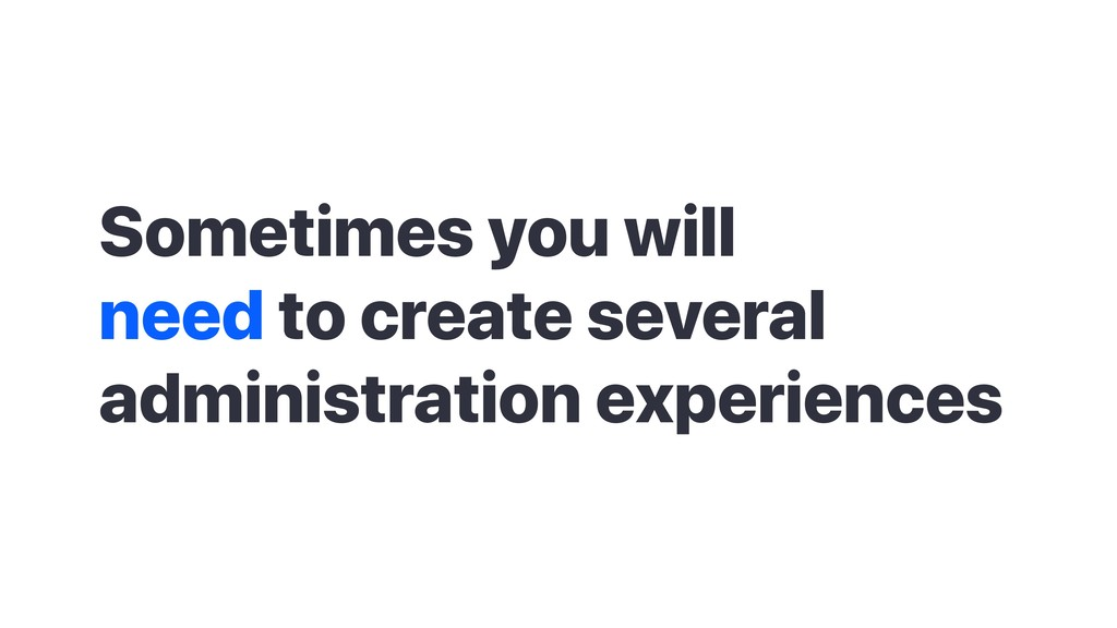 Sometimes you will need to create several admin...