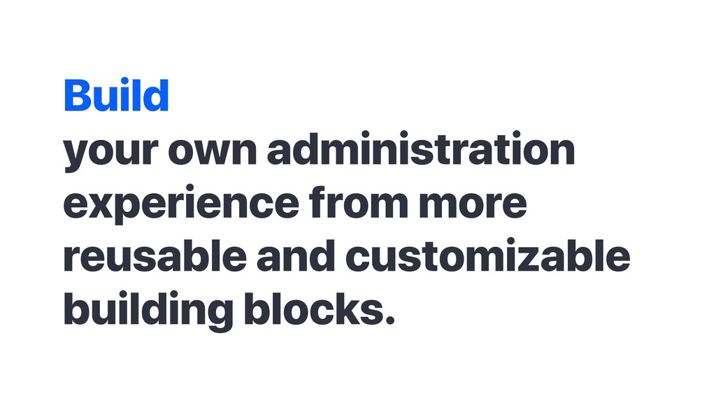 Build your own administration experience from m...