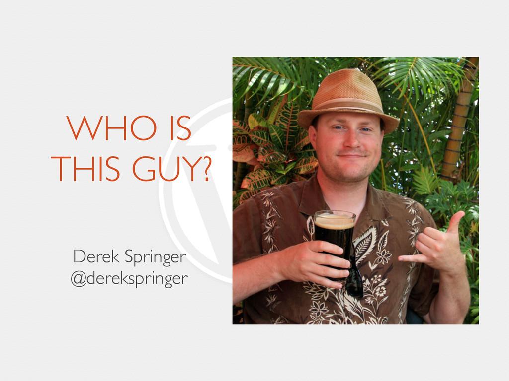 WHO IS THIS GUY? Derek Springer  @dereksprin...