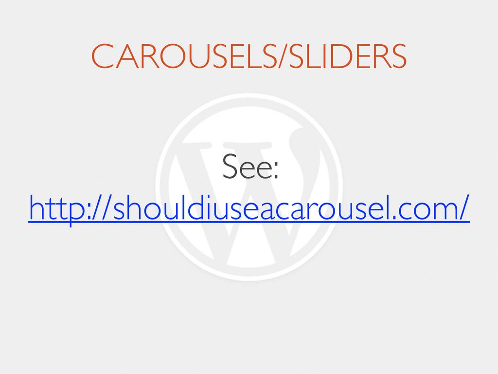 CAROUSELS/SLIDERS See:  http://shouldiuseacaro...