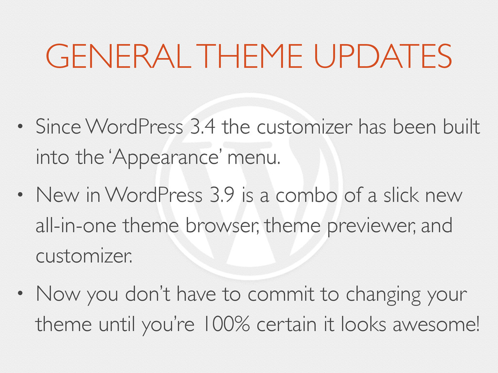 GENERAL THEME UPDATES • Since WordPress 3.4 the...