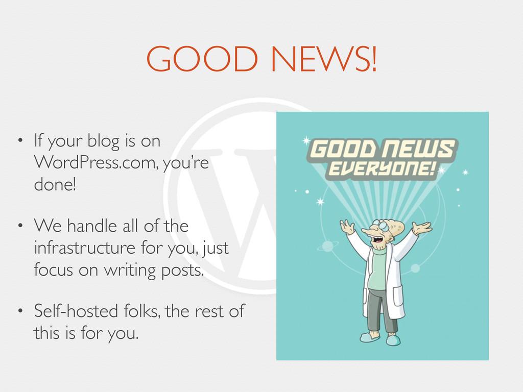 GOOD NEWS! • If your blog is on WordPress.com, ...
