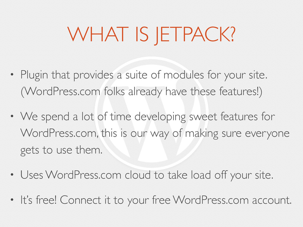 WHAT IS JETPACK? • Plugin that provides a suite...