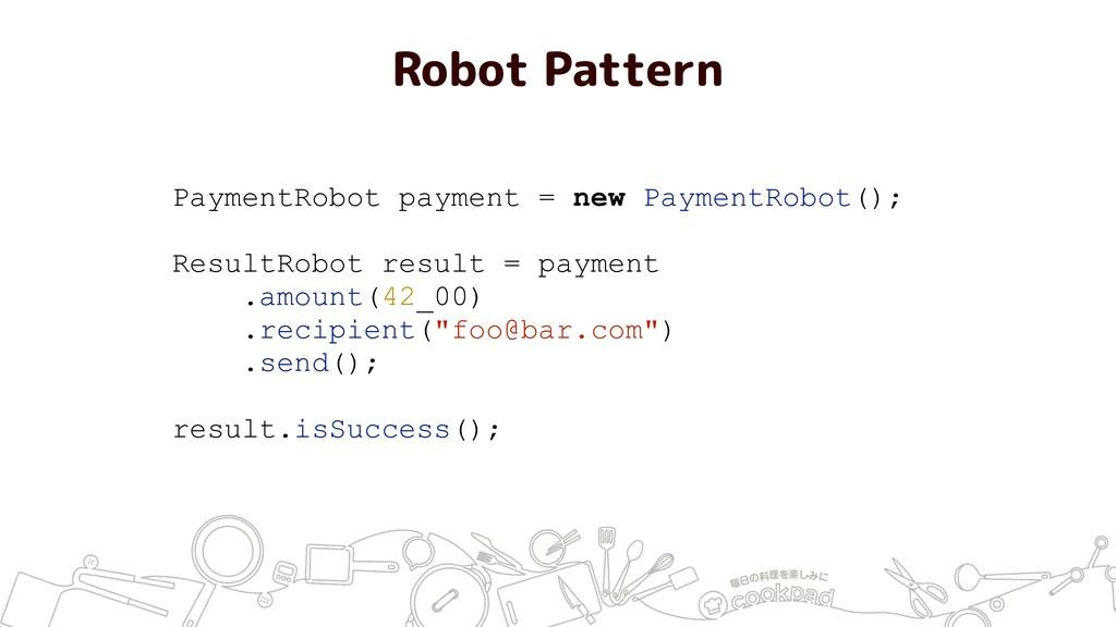 Robot Pattern PaymentRobot payment = new Paymen...