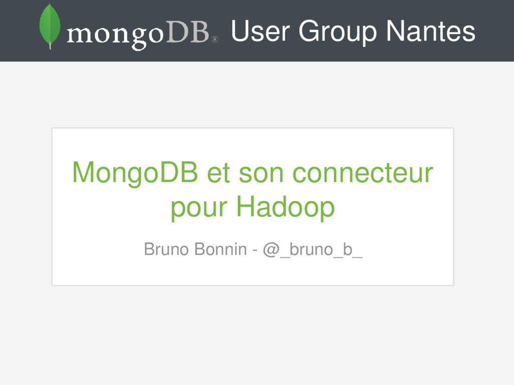 User Group Nantes MongoDB et son connecteur pou...