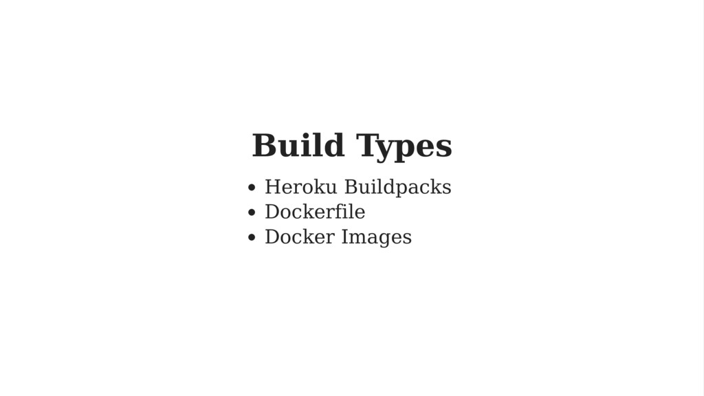 Build Types Heroku Buildpacks Dockerfile Docker...