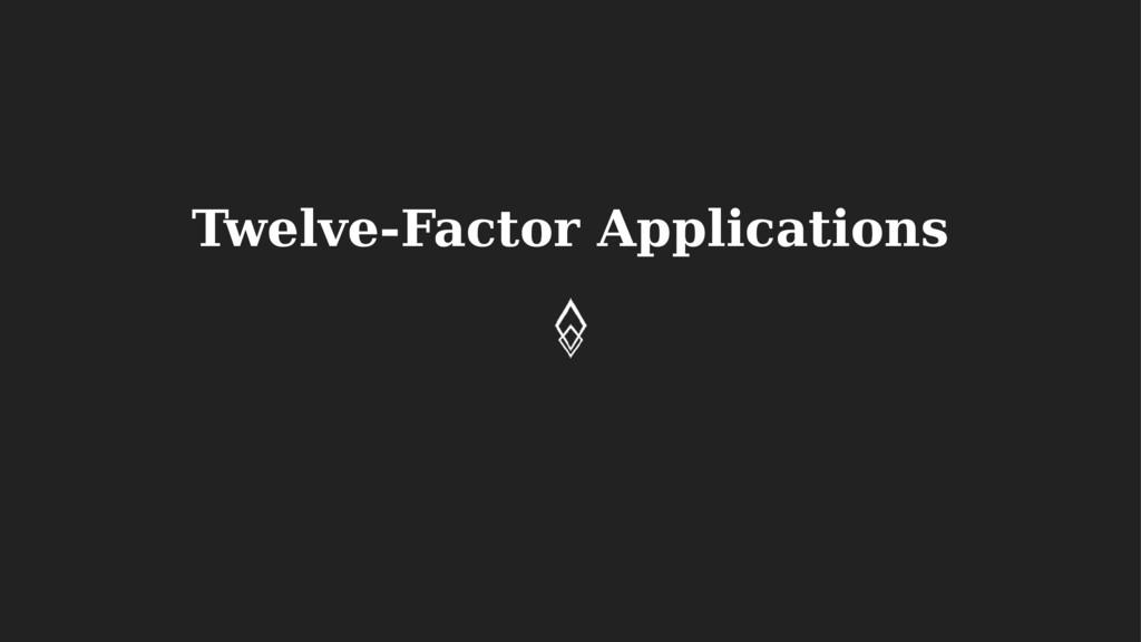 Twelve-Factor Applications