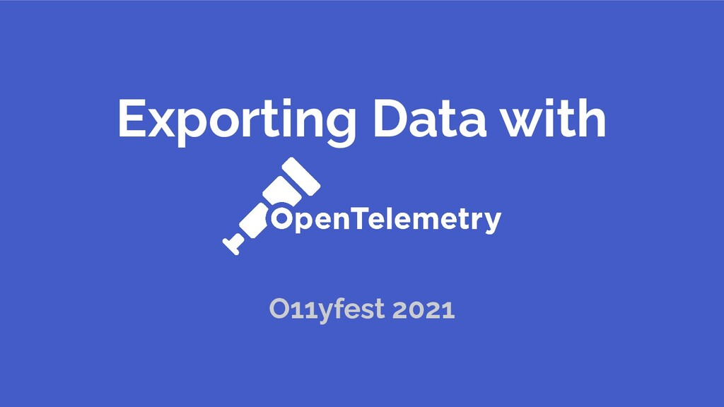 Exporting Data with O11yfest 2021