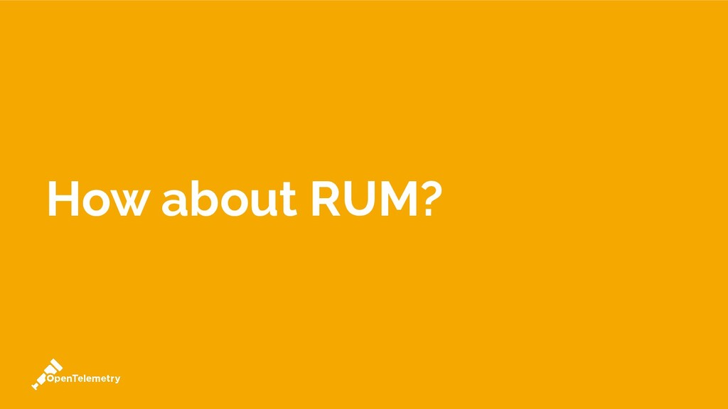 How about RUM?