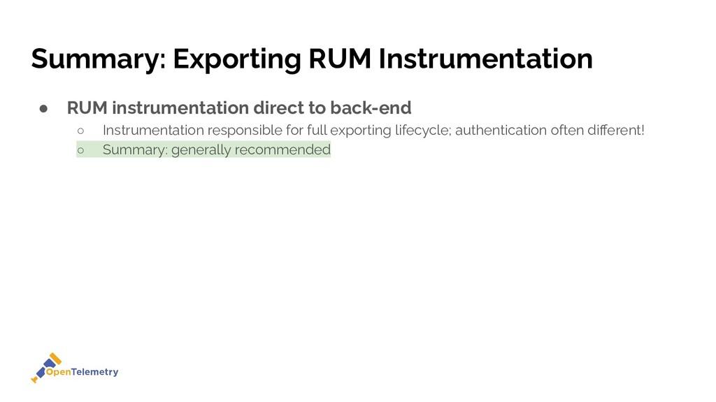 Summary: Exporting RUM Instrumentation ● RUM in...