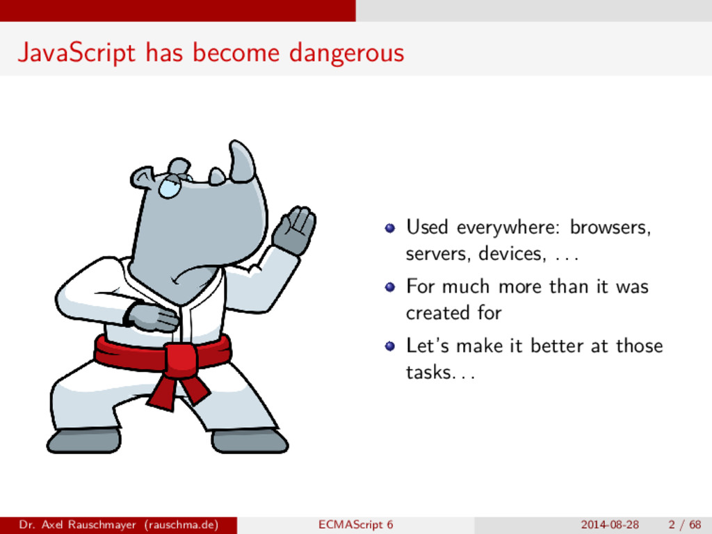 JavaScript has become dangerous Used everywhere...