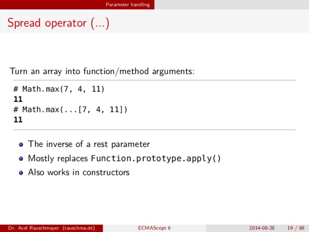 Parameter handling Spread operator (...) Turn a...