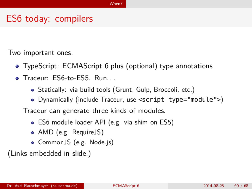 When? ES6 today: compilers Two important ones: ...