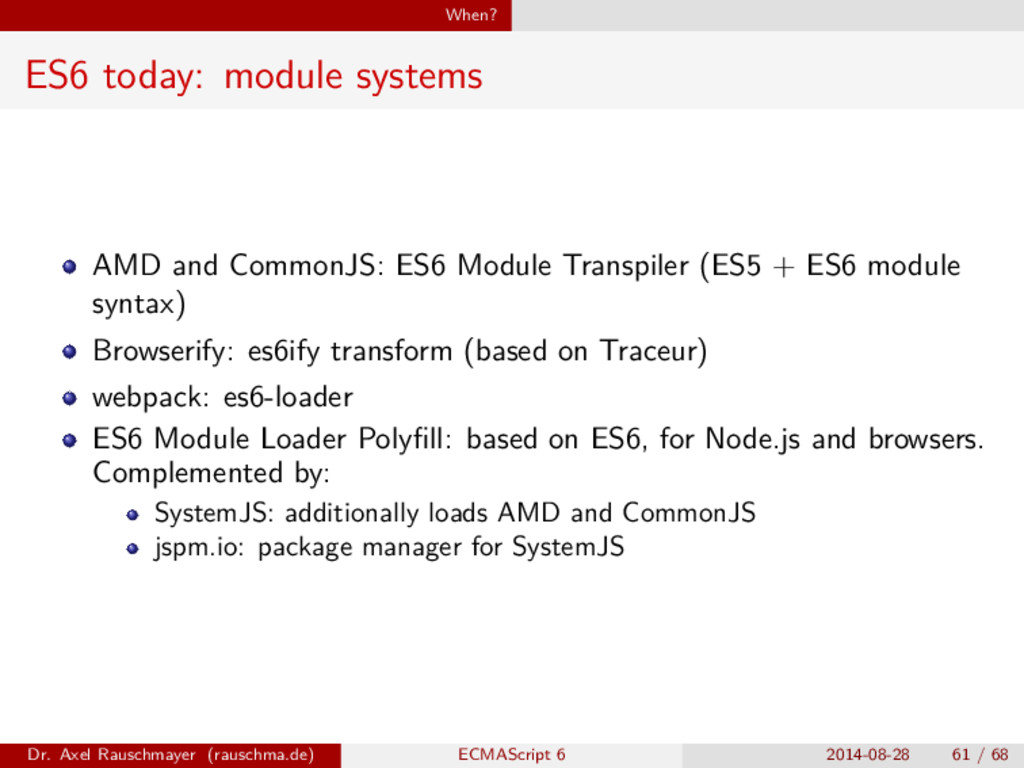 When? ES6 today: module systems AMD and CommonJ...