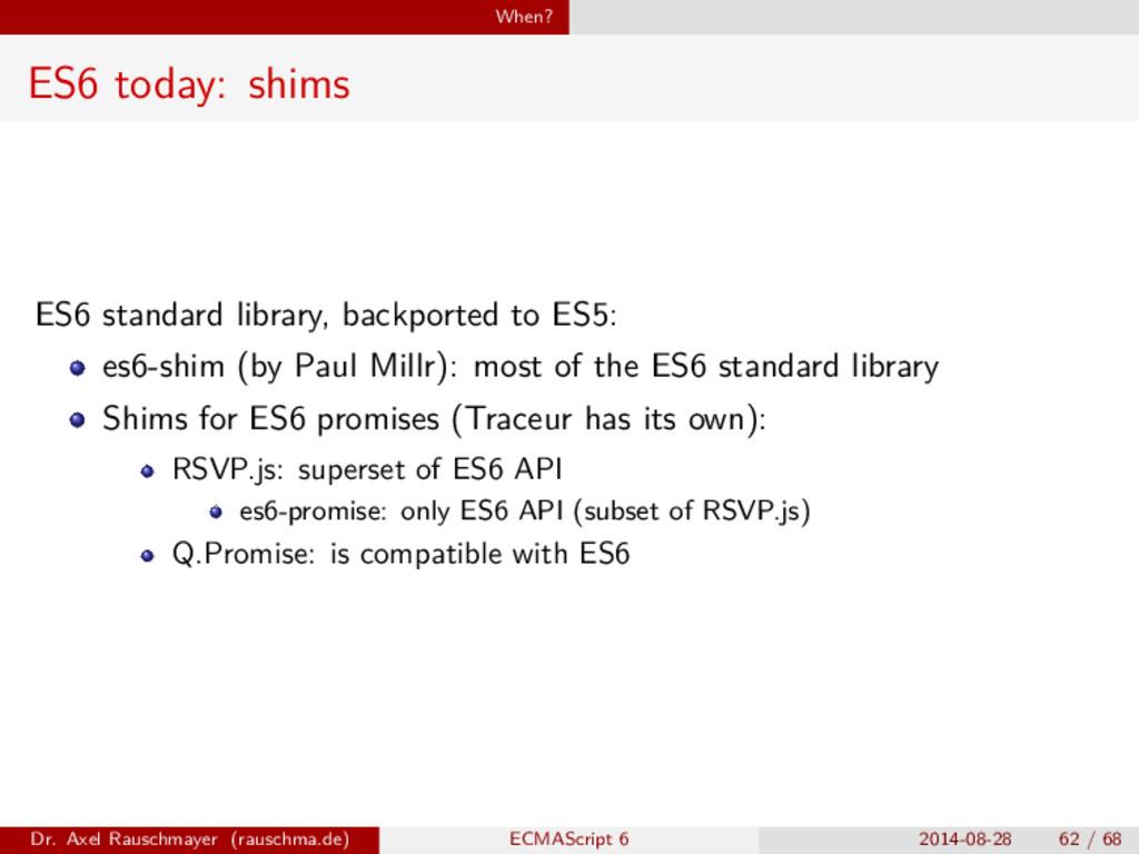 When? ES6 today: shims ES6 standard library, ba...