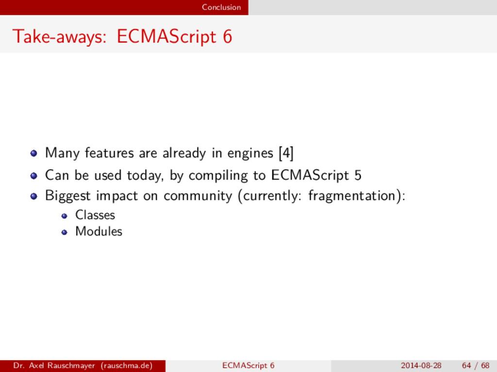 Conclusion Take-aways: ECMAScript 6 Many featur...