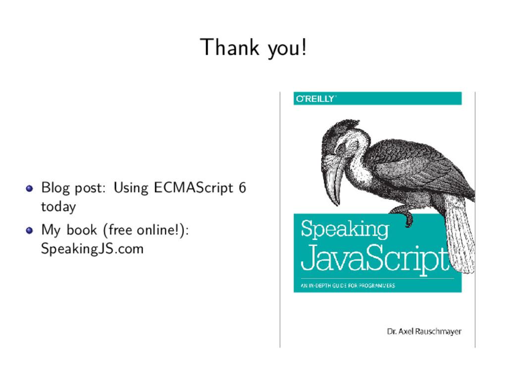Thank you! Blog post: Using ECMAScript 6 today ...