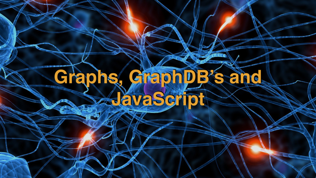 Graphs, GraphDB's and JavaScript