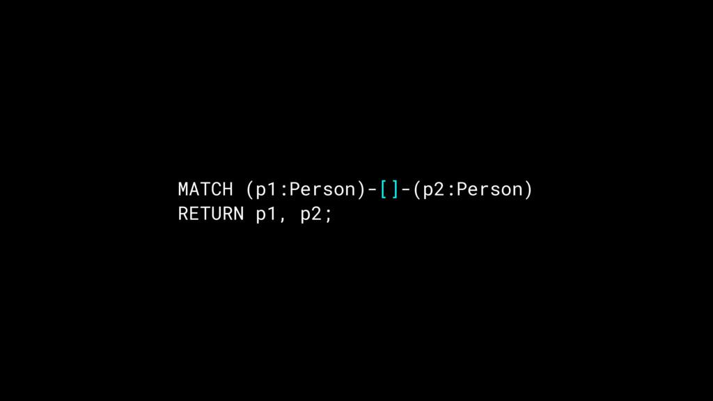 MATCH (p1:Person)-[]-(p2:Person) RETURN p1, p2;