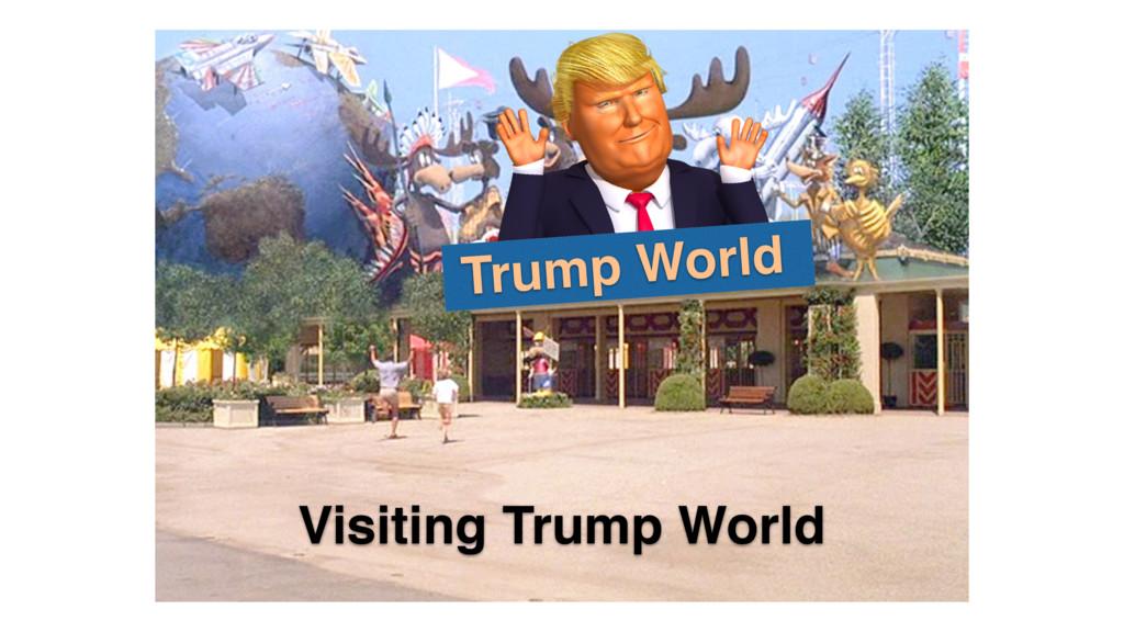 Trump World Visiting Trump World