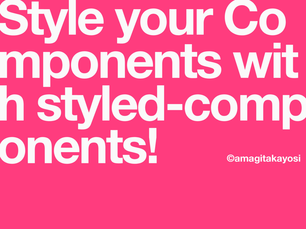 Style your Co mponents wit h styled-comp onents...