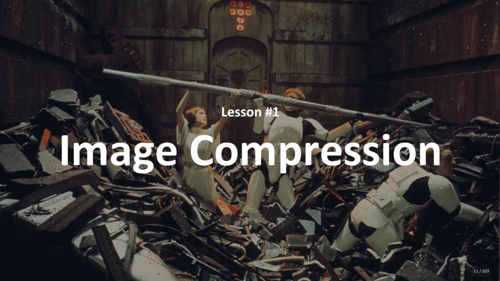 Lesson #1 Image Compression 11 / 103
