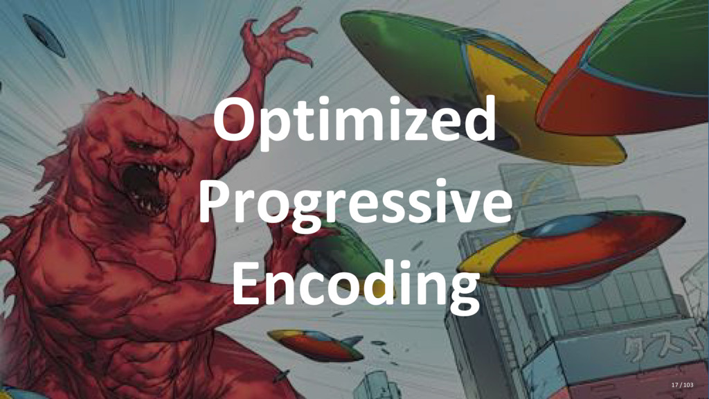 Optimized Progressive Encoding 17 / 103