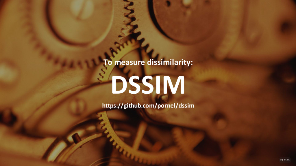 To measure dissimilarity: DSSIM https://github....