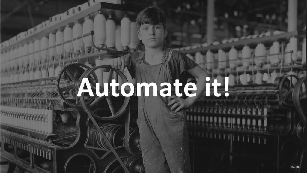 Automate it! 25 / 103