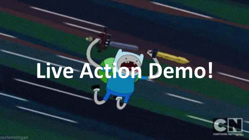 Live Action Demo! 28 / 103
