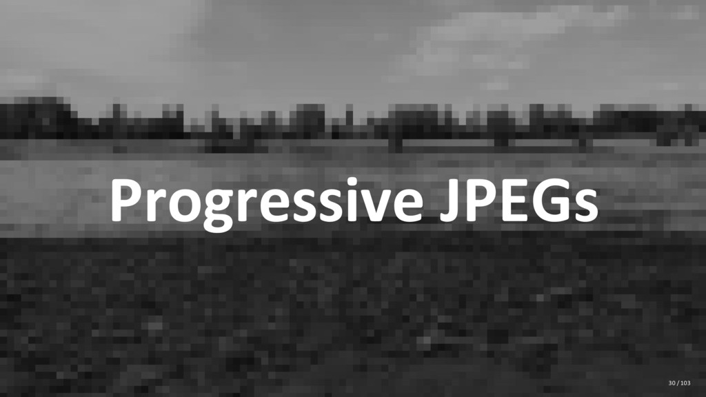 Progressive JPEGs 30 / 103