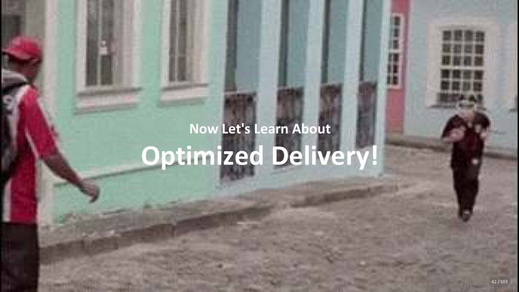 Now Let's Learn About Optimized Delivery! 42 / ...