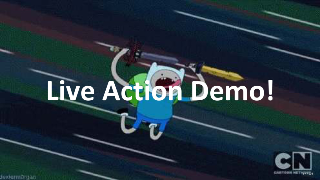 Live Action Demo! 67 / 103