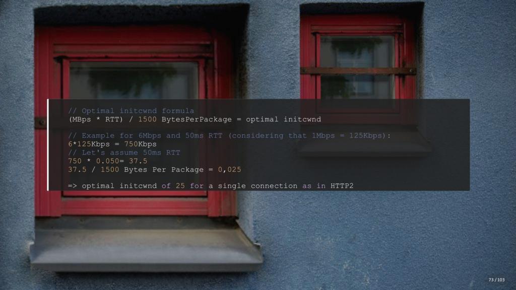 // Optimal initcwnd formula (MBps * RTT) / 1500...