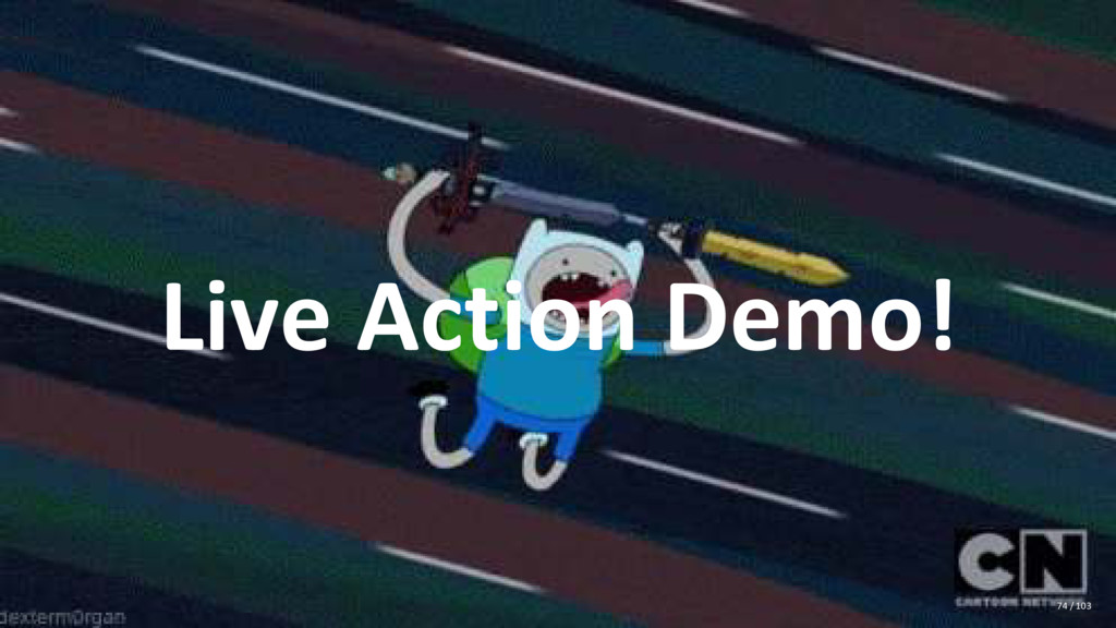 Live Action Demo! 74 / 103