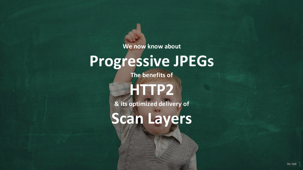 We now know about Progressive JPEGs The benefit...