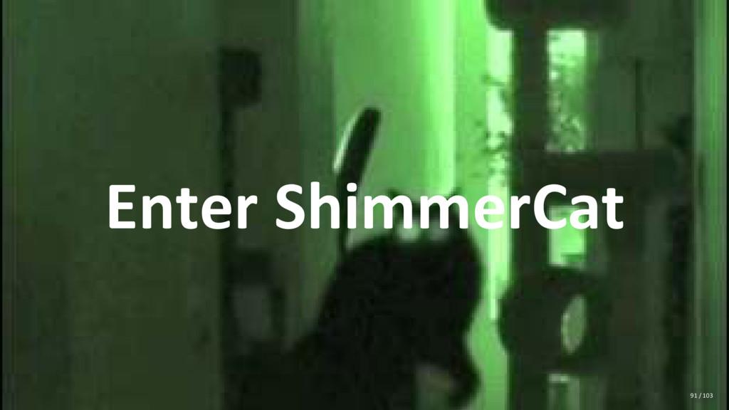 Enter ShimmerCat 91 / 103