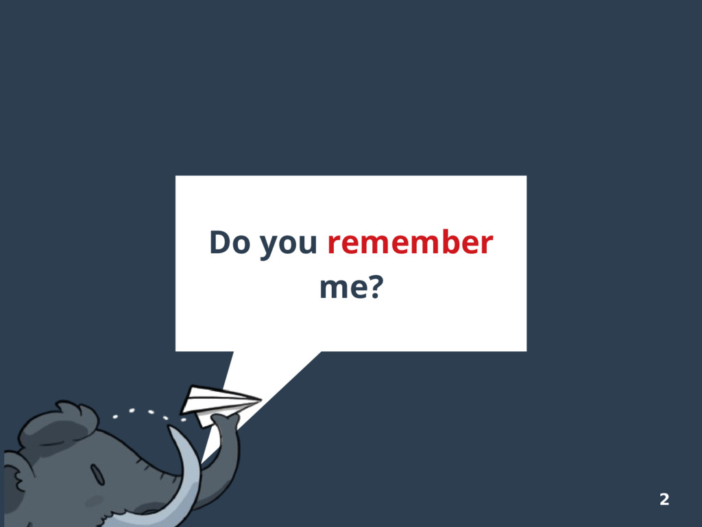 2 Do you remember me?