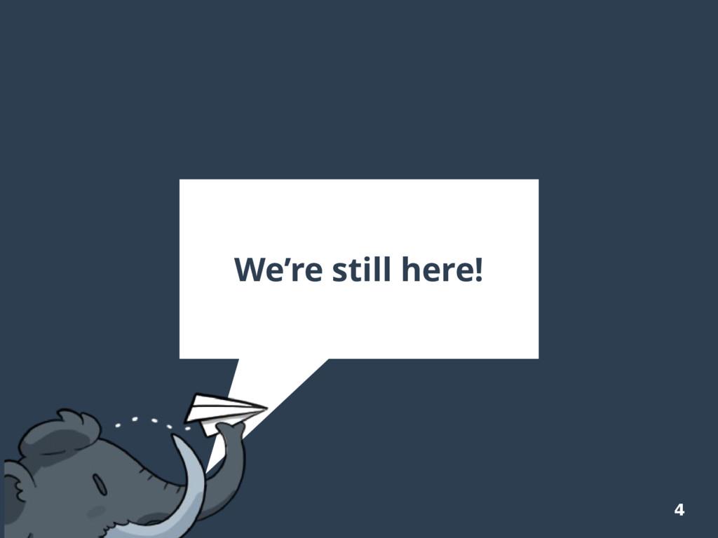 4 We're still here!