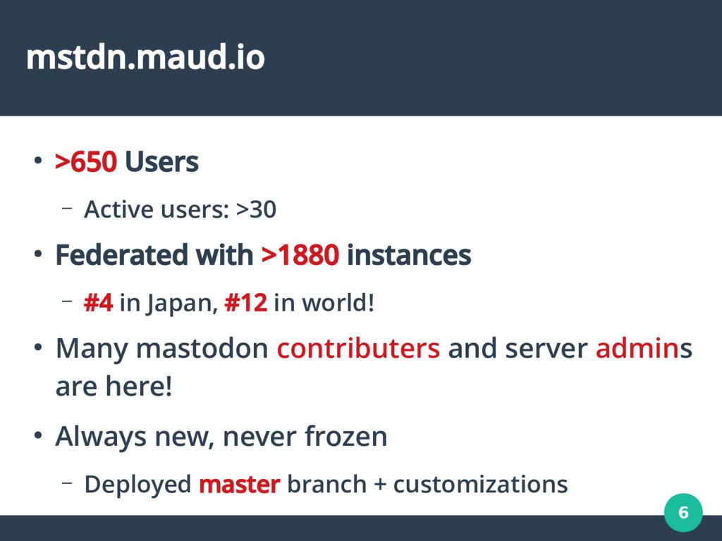 6 mstdn.maud.io ● >650 Users – Active users: >3...