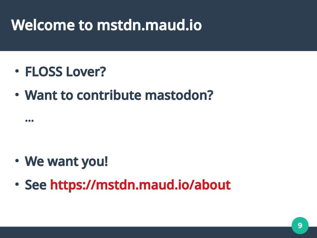 9 Welcome to mstdn.maud.io ● FLOSS Lover? ● Wan...