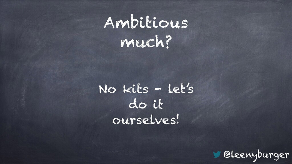 @leenyburger Ambitious much? No kits - let's do...